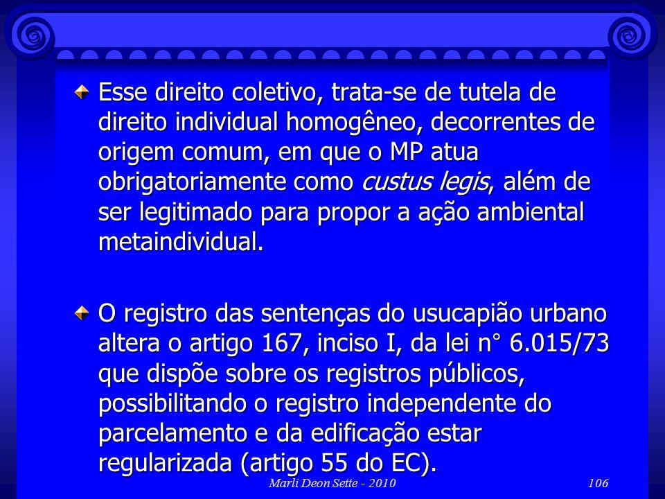 Marli Deon Sette - 2010106 Esse direito coletivo, trata-se de tutela de direito individual homogêneo, decorrentes de origem comum, em que o MP atua ob