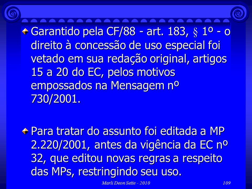 Marli Deon Sette - 2010109 Garantido pela CF/88 - art. 183, § 1º - o direito à concessão de uso especial foi vetado em sua redação original, artigos 1