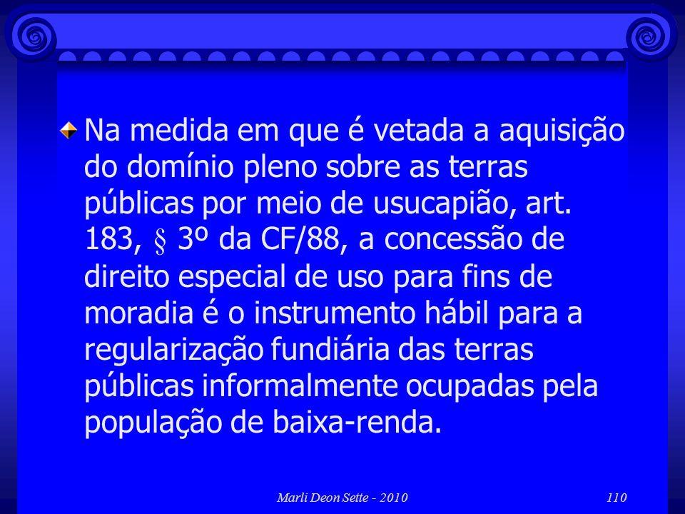 Marli Deon Sette - 2010110 Na medida em que é vetada a aquisição do domínio pleno sobre as terras públicas por meio de usucapião, art. 183, § 3º da CF