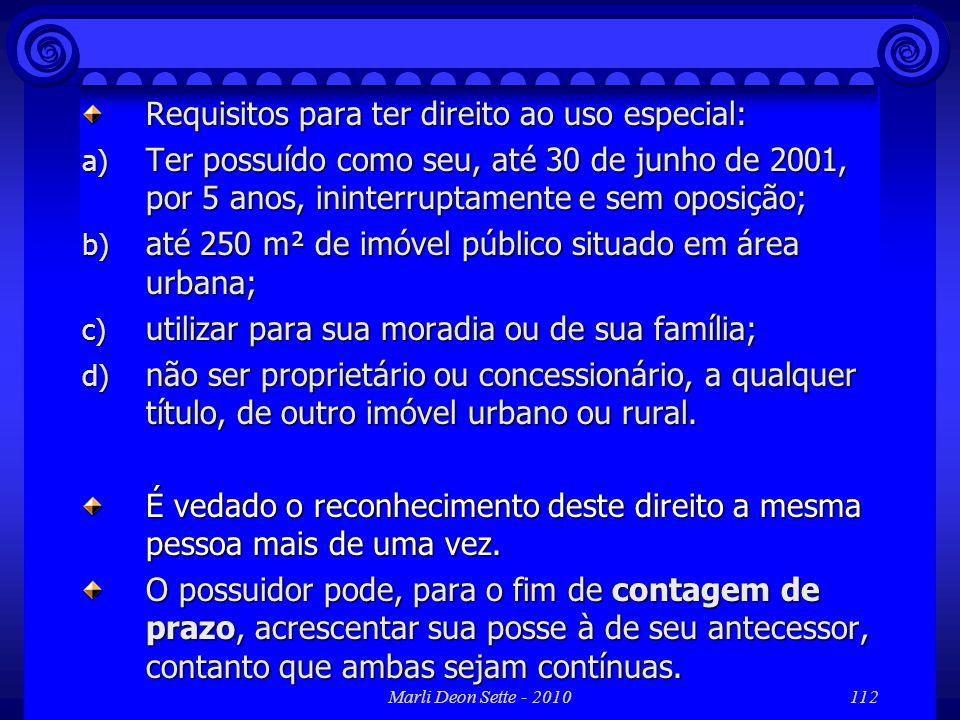 Marli Deon Sette - 2010112 Requisitos para ter direito ao uso especial: a) Ter possuído como seu, até 30 de junho de 2001, por 5 anos, ininterruptamen