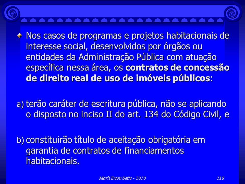 Marli Deon Sette - 2010118 Nos casos de programas e projetos habitacionais de interesse social, desenvolvidos por órgãos ou entidades da Administração