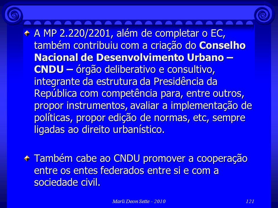 Marli Deon Sette - 2010121 A MP 2.220/2201, além de completar o EC, também contribuiu com a criação do Conselho Nacional de Desenvolvimento Urbano – C