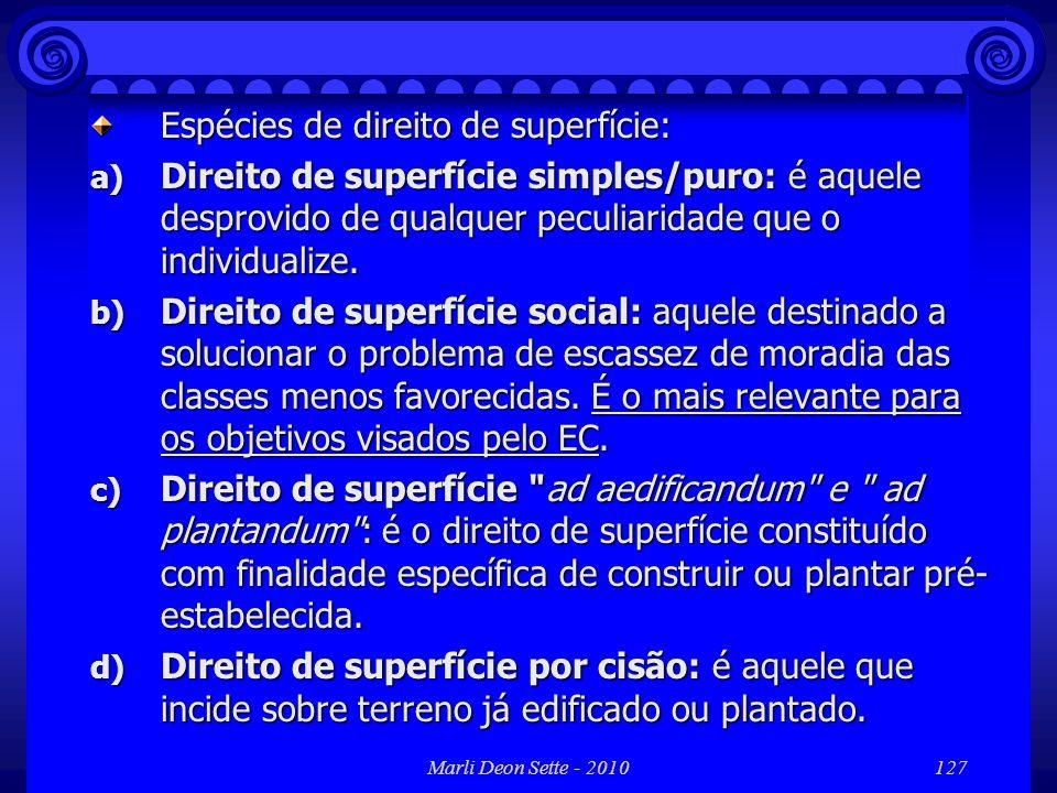 Marli Deon Sette - 2010127 Espécies de direito de superfície: a) Direito de superfície simples/puro: é aquele desprovido de qualquer peculiaridade que