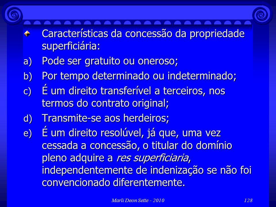 Marli Deon Sette - 2010128 Características da concessão da propriedade superficiária: a) Pode ser gratuito ou oneroso; b) Por tempo determinado ou ind