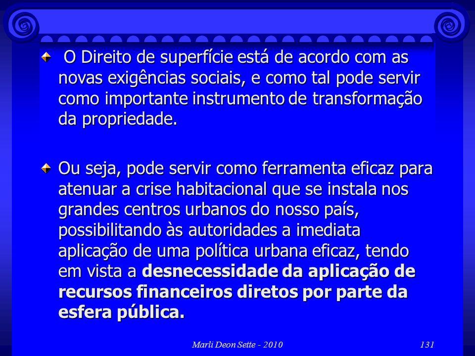 Marli Deon Sette - 2010131 O Direito de superfície está de acordo com as novas exigências sociais, e como tal pode servir como importante instrumento
