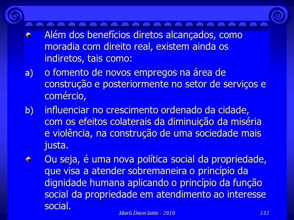 Marli Deon Sette - 2010132 Além dos benefícios diretos alcançados, como moradia com direito real, existem ainda os indiretos, tais como: a) o fomento