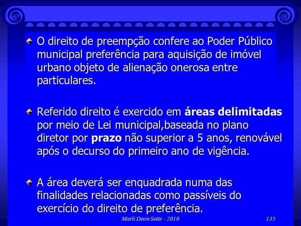 Marli Deon Sette - 2010135 O direito de preempção confere ao Poder Público municipal preferência para aquisição de imóvel urbano objeto de alienação o