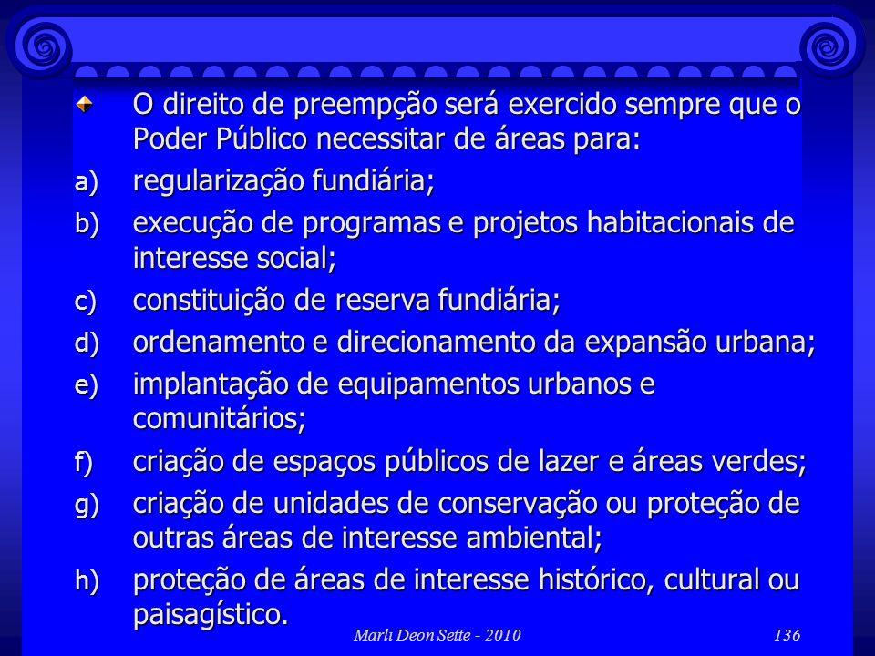 Marli Deon Sette - 2010136 O direito de preempção será exercido sempre que o Poder Público necessitar de áreas para: a) regularização fundiária; b) ex