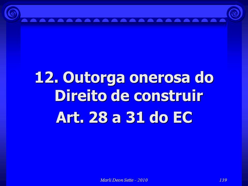 Marli Deon Sette - 2010139 12. Outorga onerosa do Direito de construir Art. 28 a 31 do EC
