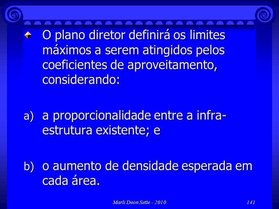 Marli Deon Sette - 2010141 O plano diretor definirá os limites máximos a serem atingidos pelos coeficientes de aproveitamento, considerando: a) a prop