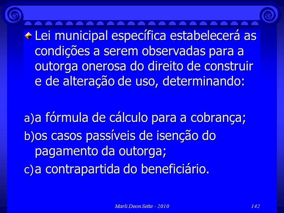 Marli Deon Sette - 2010142 Lei municipal específica estabelecerá as condições a serem observadas para a outorga onerosa do direito de construir e de a