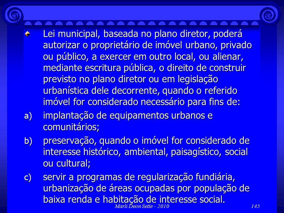 Marli Deon Sette - 2010145 Lei municipal, baseada no plano diretor, poderá autorizar o proprietário de imóvel urbano, privado ou público, a exercer em