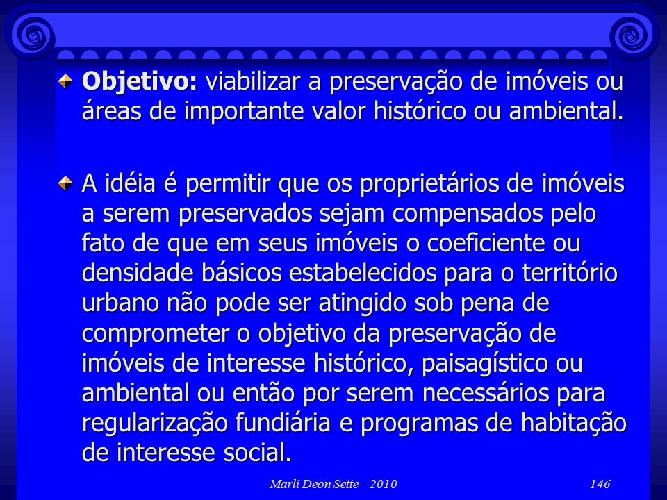 Marli Deon Sette - 2010146 Objetivo: viabilizar a preservação de imóveis ou áreas de importante valor histórico ou ambiental. A idéia é permitir que o
