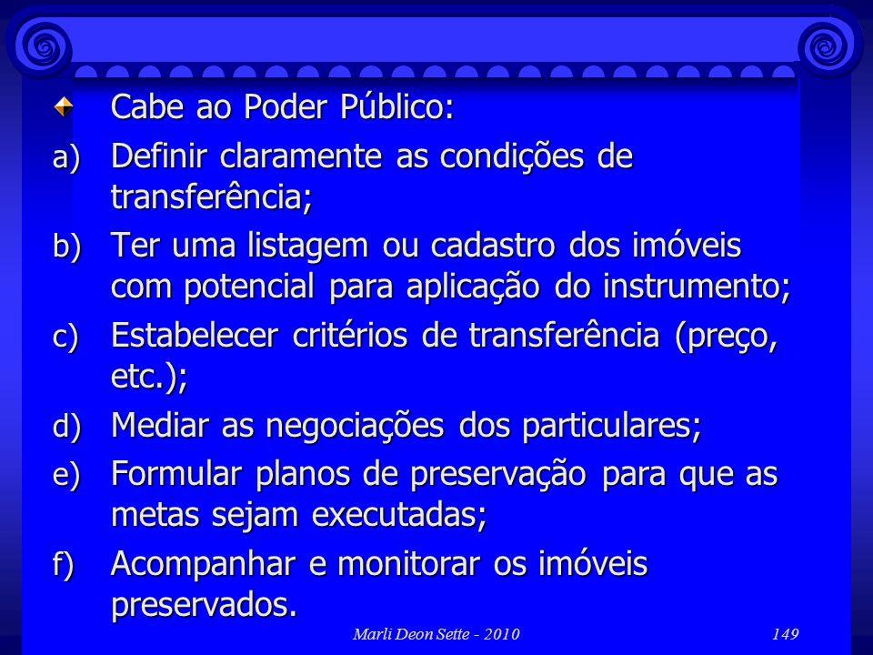 Marli Deon Sette - 2010149 Cabe ao Poder Público: a) Definir claramente as condições de transferência; b) Ter uma listagem ou cadastro dos imóveis com