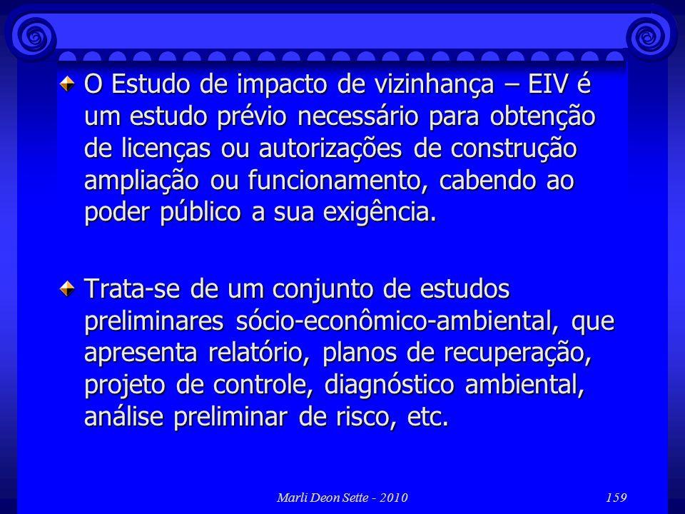 Marli Deon Sette - 2010159 O Estudo de impacto de vizinhança – EIV é um estudo prévio necessário para obtenção de licenças ou autorizações de construç