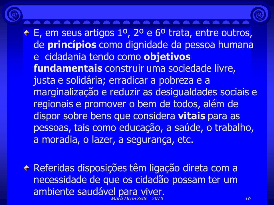 Marli Deon Sette - 201016 E, em seus artigos 1º, 2º e 6º trata, entre outros, de princípios como dignidade da pessoa humana e cidadania tendo como obj