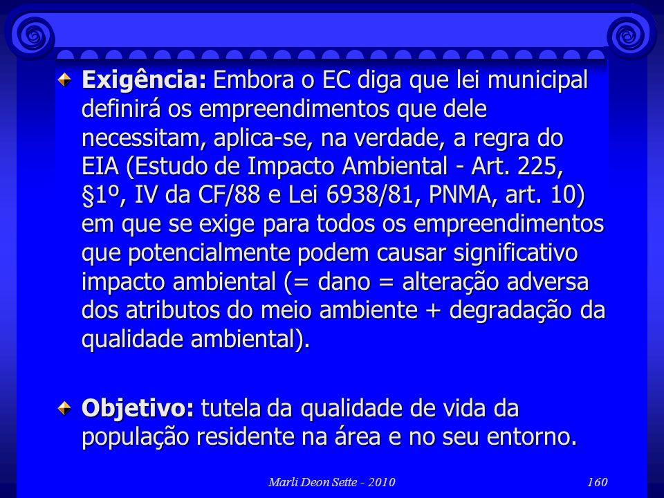 Marli Deon Sette - 2010160 Exigência: Embora o EC diga que lei municipal definirá os empreendimentos que dele necessitam, aplica-se, na verdade, a reg