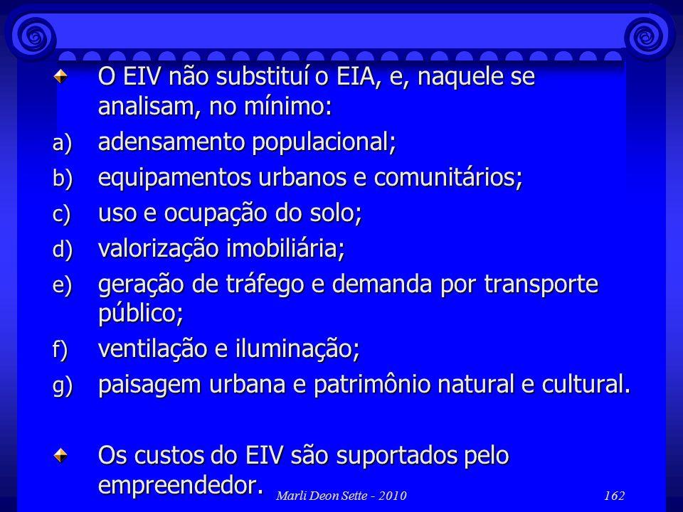 Marli Deon Sette - 2010162 O EIV não substituí o EIA, e, naquele se analisam, no mínimo: a) adensamento populacional; b) equipamentos urbanos e comuni