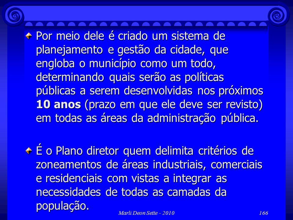Marli Deon Sette - 2010166 Por meio dele é criado um sistema de planejamento e gestão da cidade, que engloba o município como um todo, determinando qu