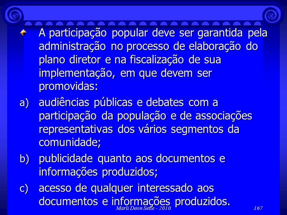 Marli Deon Sette - 2010167 A participação popular deve ser garantida pela administração no processo de elaboração do plano diretor e na fiscalização d