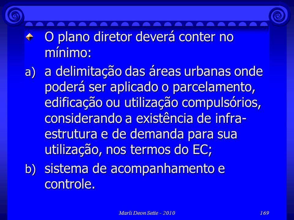 Marli Deon Sette - 2010169 O plano diretor deverá conter no mínimo: a) a delimitação das áreas urbanas onde poderá ser aplicado o parcelamento, edific