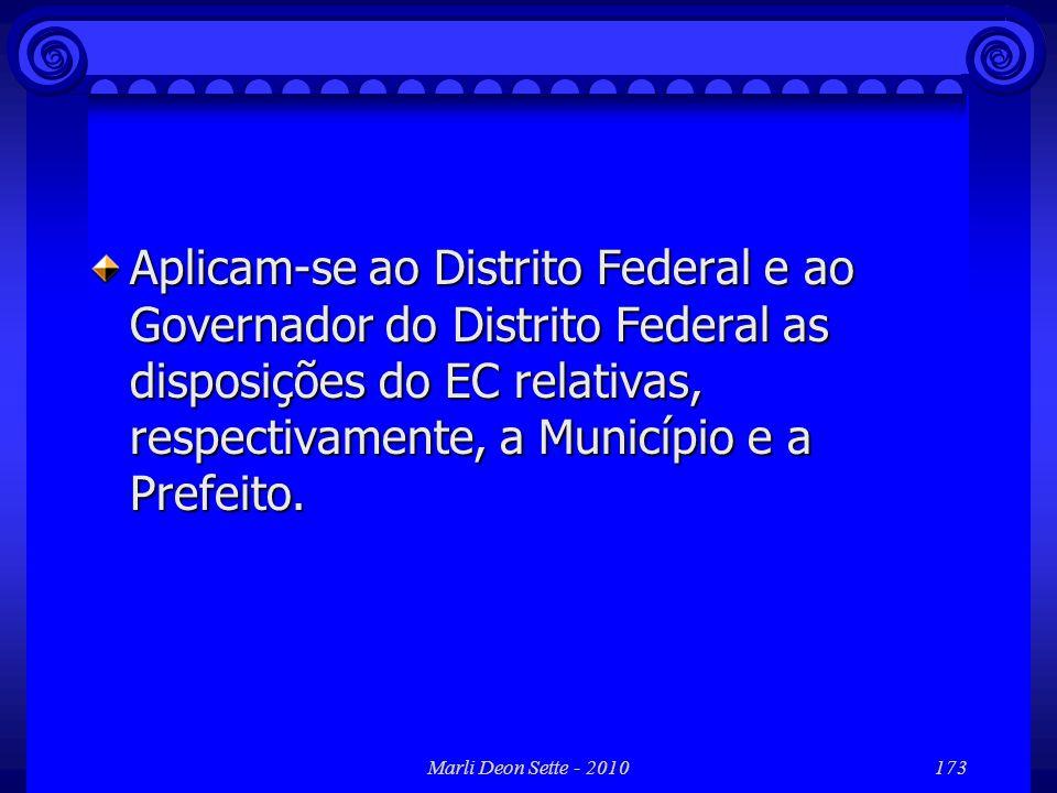 Marli Deon Sette - 2010173 Aplicam-se ao Distrito Federal e ao Governador do Distrito Federal as disposições do EC relativas, respectivamente, a Munic