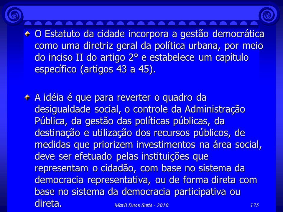 Marli Deon Sette - 2010175 O Estatuto da cidade incorpora a gestão democrática como uma diretriz geral da política urbana, por meio do inciso II do ar