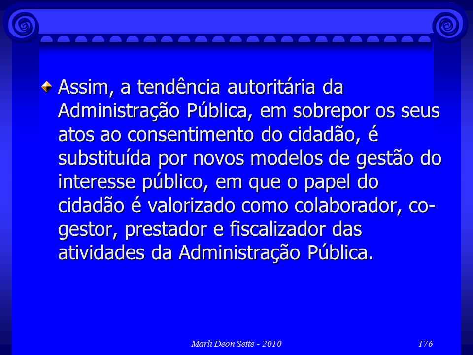 Marli Deon Sette - 2010176 Assim, a tendência autoritária da Administração Pública, em sobrepor os seus atos ao consentimento do cidadão, é substituíd