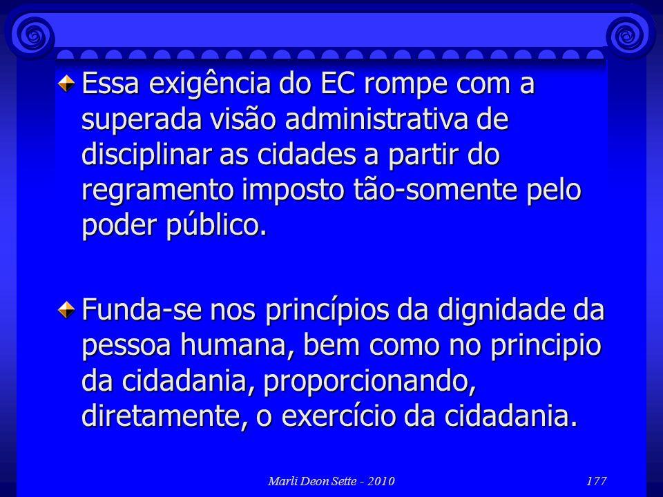 Marli Deon Sette - 2010177 Essa exigência do EC rompe com a superada visão administrativa de disciplinar as cidades a partir do regramento imposto tão