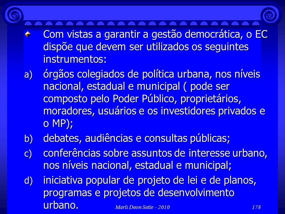 Marli Deon Sette - 2010178 Com vistas a garantir a gestão democrática, o EC dispõe que devem ser utilizados os seguintes instrumentos: a) órgãos coleg