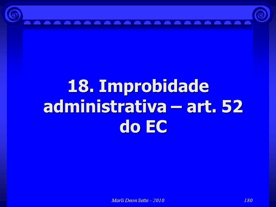 Marli Deon Sette - 2010180 18. Improbidade administrativa – art. 52 do EC