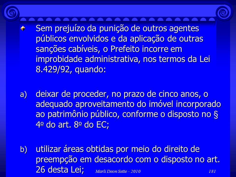 Marli Deon Sette - 2010181 Sem prejuízo da punição de outros agentes públicos envolvidos e da aplicação de outras sanções cabíveis, o Prefeito incorre