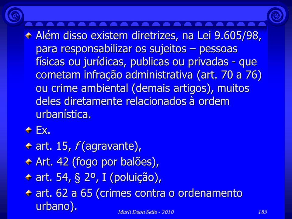 Marli Deon Sette - 2010185 Além disso existem diretrizes, na Lei 9.605/98, para responsabilizar os sujeitos – pessoas físicas ou jurídicas, publicas o