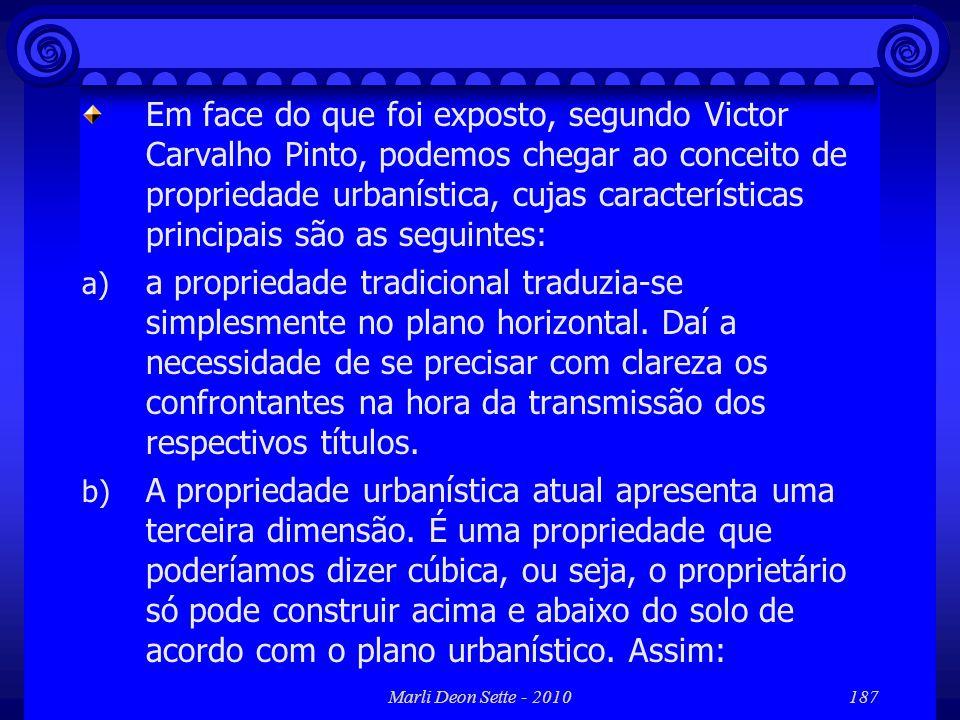 Marli Deon Sette - 2010187 Em face do que foi exposto, segundo Victor Carvalho Pinto, podemos chegar ao conceito de propriedade urbanística, cujas car