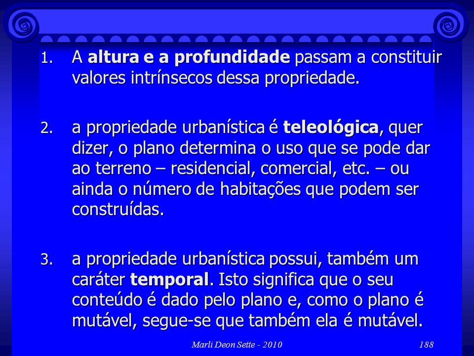 Marli Deon Sette - 2010188 1. A altura e a profundidade passam a constituir valores intrínsecos dessa propriedade. 2. a propriedade urbanística é tele