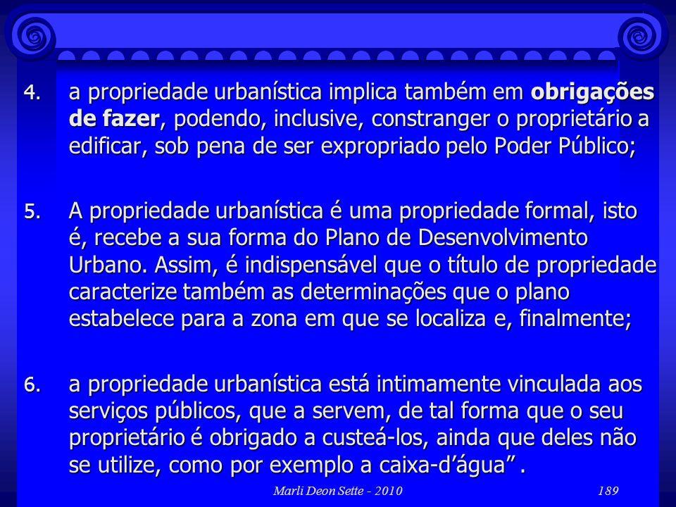 Marli Deon Sette - 2010189 4. a propriedade urbanística implica também em obrigações de fazer, podendo, inclusive, constranger o proprietário a edific