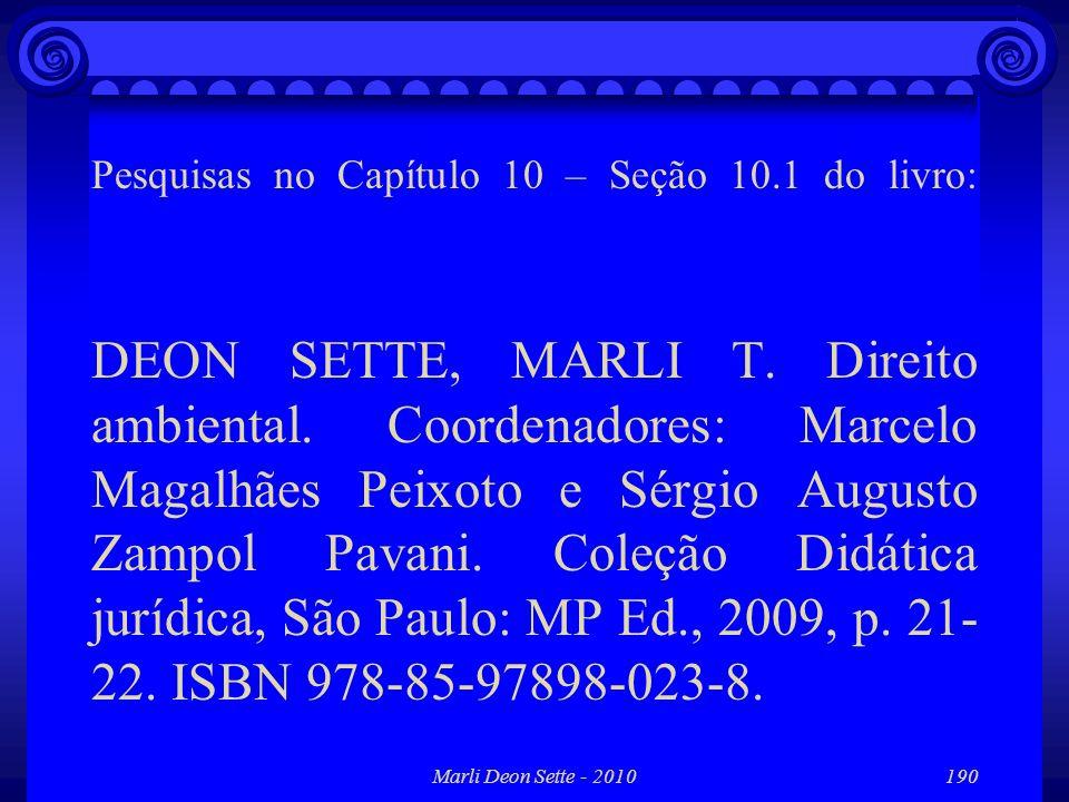 Marli Deon Sette - 2010190 Pesquisas no Capítulo 10 – Seção 10.1 do livro: DEON SETTE, MARLI T. Direito ambiental. Coordenadores: Marcelo Magalhães Pe
