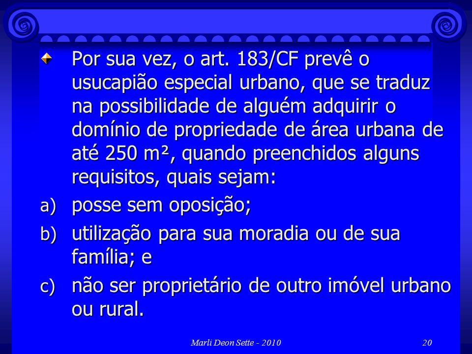 Marli Deon Sette - 201020 Por sua vez, o art. 183/CF prevê o usucapião especial urbano, que se traduz na possibilidade de alguém adquirir o domínio de