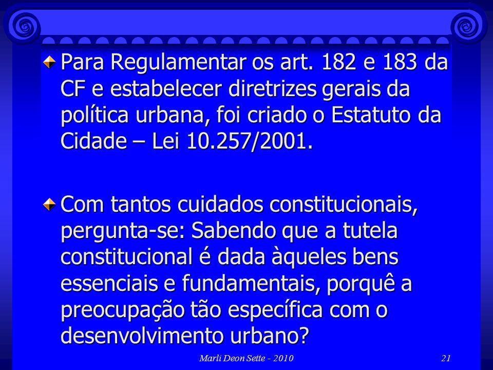 Marli Deon Sette - 201021 Para Regulamentar os art. 182 e 183 da CF e estabelecer diretrizes gerais da política urbana, foi criado o Estatuto da Cidad