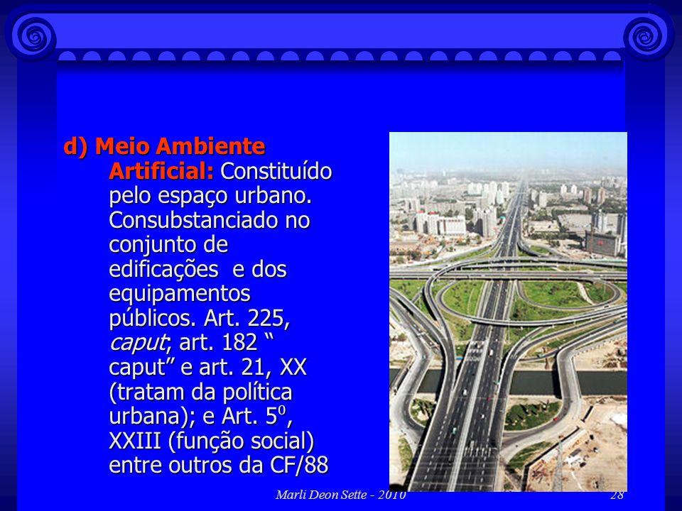 Marli Deon Sette - 201028 d) Meio Ambiente Artificial: Constituído pelo espaço urbano. Consubstanciado no conjunto de edificações e dos equipamentos p