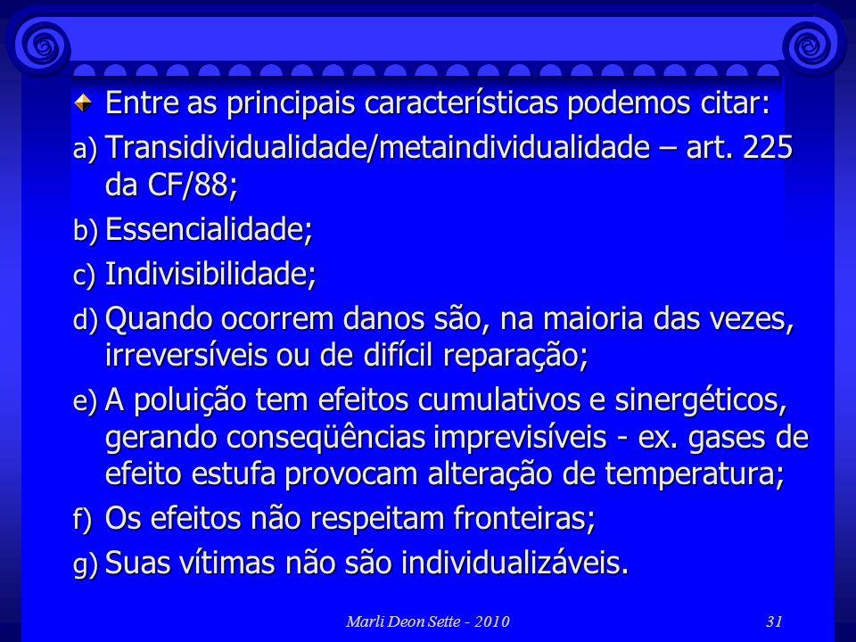 Marli Deon Sette - 201031 Entre as principais características podemos citar: a) Transidividualidade/metaindividualidade – art. 225 da CF/88; b) Essenc