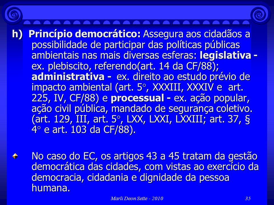 Marli Deon Sette - 201035 h) Princípio democrático: Assegura aos cidadãos a possibilidade de participar das políticas públicas ambientais nas mais div
