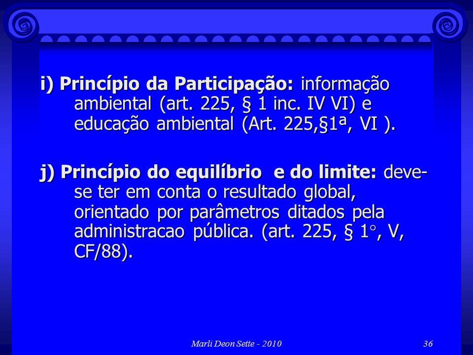 Marli Deon Sette - 201036 i) Princípio da Participação: informação ambiental (art. 225, § 1 inc. IV VI) e educação ambiental (Art. 225,§1ª, VI ). j) P