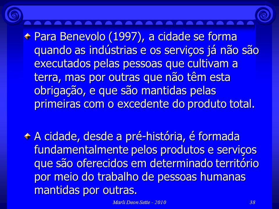 Marli Deon Sette - 201038 Para Benevolo (1997), a cidade se forma quando as indústrias e os serviços já não são executados pelas pessoas que cultivam