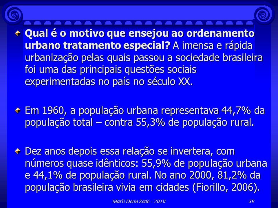 Marli Deon Sette - 201039 Qual é o motivo que ensejou ao ordenamento urbano tratamento especial? A imensa e rápida urbanização pelas quais passou a so