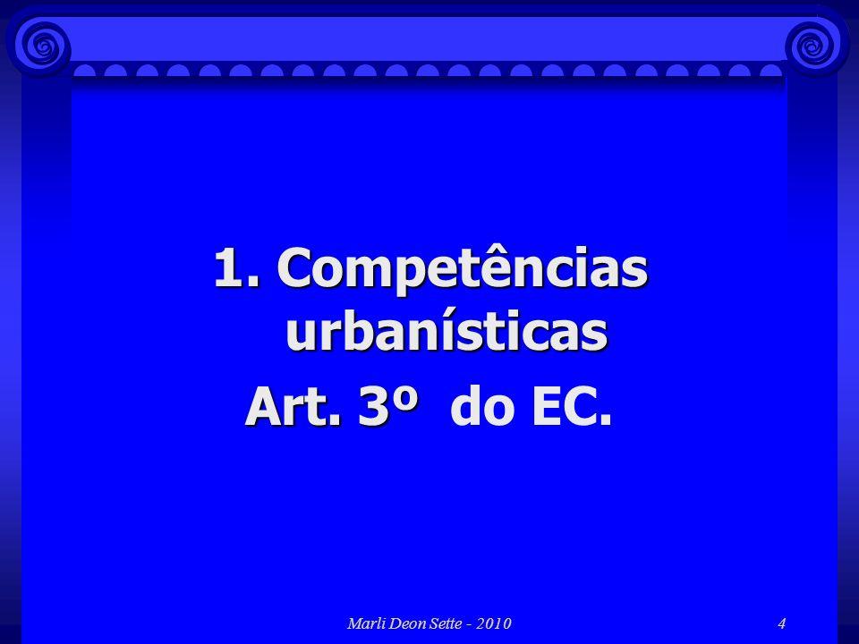 Marli Deon Sette - 20104 1. Competências urbanísticas Art. 3º Art. 3º do EC.