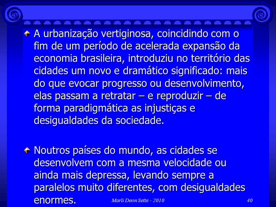 Marli Deon Sette - 201040 A urbanização vertiginosa, coincidindo com o fim de um período de acelerada expansão da economia brasileira, introduziu no t