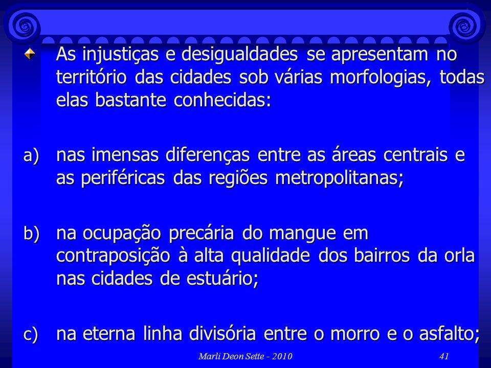 Marli Deon Sette - 201041 As injustiças e desigualdades se apresentam no território das cidades sob várias morfologias, todas elas bastante conhecidas