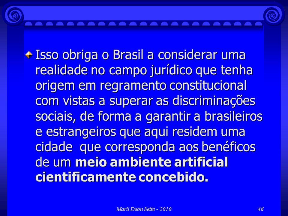 Marli Deon Sette - 201046 Isso obriga o Brasil a considerar uma realidade no campo jurídico que tenha origem em regramento constitucional com vistas a