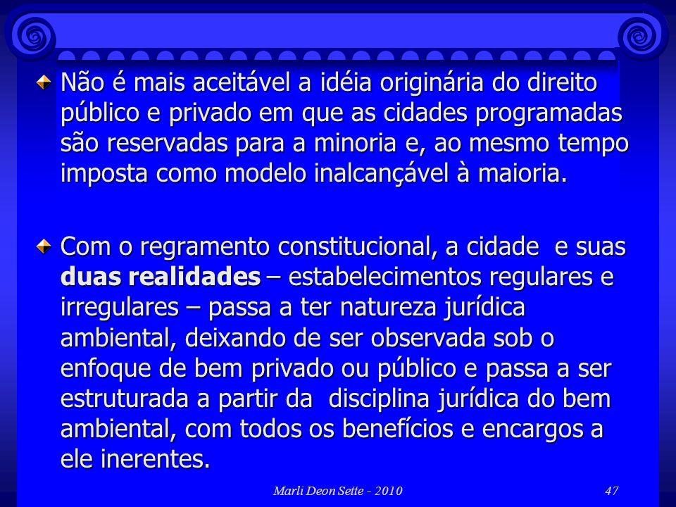 Marli Deon Sette - 201047 Não é mais aceitável a idéia originária do direito público e privado em que as cidades programadas são reservadas para a min